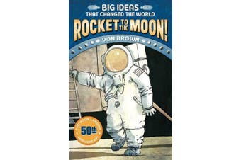 Rocket to the Moon!: Big Ideas That Changed the World #1 (Big Ideas)