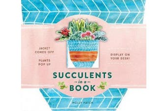 Succulents in a Book (UpLifting Editions): Jacket Comes Off. Plants Pop Up. Display on Your Desk! (Bouquet in a Book)