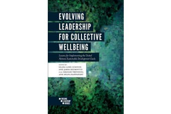 Evolving Leadership for Collective Wellbeing: Lessons for Implementing the United Nations Sustainable Development Goals (Building Leadership Bridges Book Set (2015-2019))