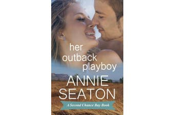Her Outback Playboy (Second Chance Bay)