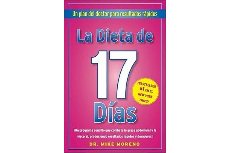 La Dieta de 17 Dias: Un Plan del Doctor Para Resultados Rápidos = The 17 Days Diet [Spanish]