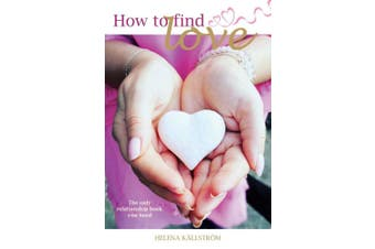 How to Find Love: The Only Relationship Book You Need