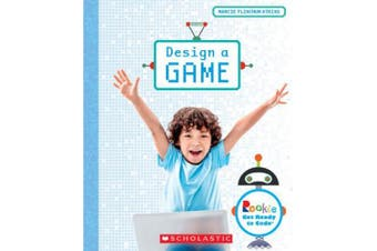 Design a Game (Rookie Get Ready to Code) (Rookie Get Ready to Code)