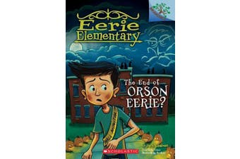 The End of Orson Eerie? a Branches Book (Eerie Elementary #10), Volume 10 (Eerie Elementary)