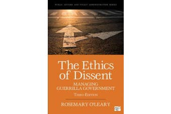 The Ethics of Dissent: Managing Guerrilla Government (Public Affairs and Policy Administration Series)
