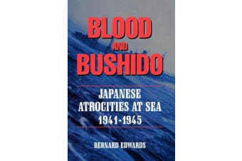 Blood & Bushido: Japanese Attrocities at Sea 1941-1945