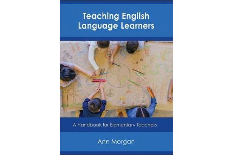 Teaching English Language Learners: A Handbook for Elementary Teachers