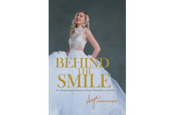 Behind the Smile: An Inspirational Journey from Disability to Ability