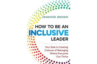 How to Be an Inclusive Leader: Creating Trust, Cooperation, and Community across Differences