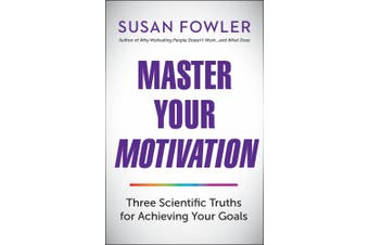 Master Your Motivation: Three Scientific Truths for Achieving Your Goals