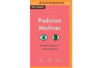 Prediction Machines: The Simple Economics of Artificial Intelligence [Audio]
