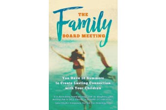 The Family Board Meeting: You Have 18 Summers to Create Lasting Connection with Your Children