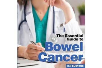 Bowel Cancer: The Essential Guide to