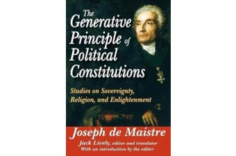 The Generative Principle of Political Constitutions: Studies on Sovereignty, Religion, and Enlightenment