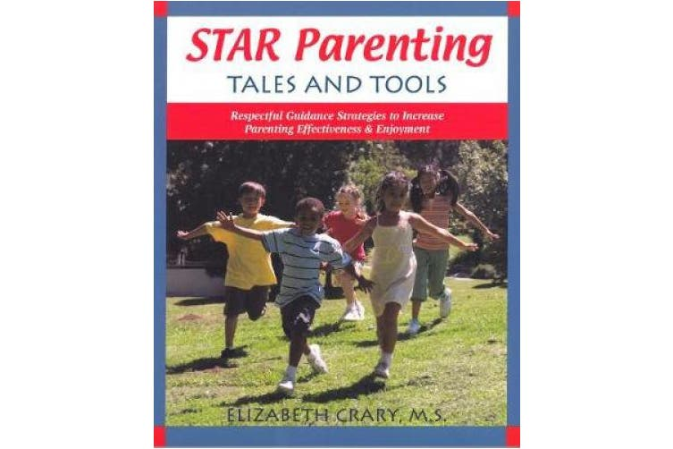 Star Parenting Tales and Tools: Respectful Guidance Strategies to Increase Parenting Effectiveness & Enjoyment