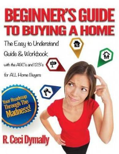 Beginner's Guide to Buying a Home This Guidebook includes a workbook and a journal that has super useful highlights for the 1st Time Home Buyer that includes: ABC's – A Step by Step Look at Buying a Home; 123's of Real Estate; 12 House Hunting Tips to Help Make the Choice; New Home Owner Checklist; 18 Open House Red Flags; 19 Ways to Save Money; 20 Things to Consider beyond Inspection; 21 Terms Every New Home Buyer Should understand; 33 Key Questions to Ask before Buying a Home and much more…..