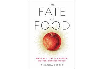 The Fate of Food: What We'll Eat in a Bigger, Hotter, Smarter World
