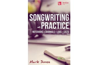 Songwriting in Practice: Notebooks - Journals - Logs - Lists