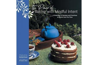 The Power of Baking with Mindful Intent: A Collection of Recipes and Practices to Enrich Your Me-Time
