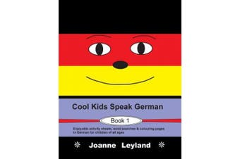 Cool Kids Speak German - Book 1: Enjoyable Activity Sheets, Word Searches & Colouring Pages in German for Children of All Ages [German]