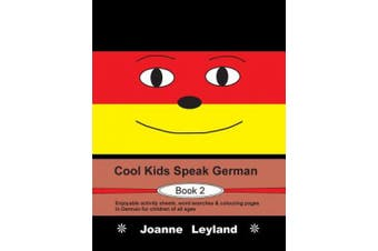 Cool Kids Speak German - Book 2: Enjoyable Activity Sheets, Word Searches & Colouring Pages in German for Children of All Ages [German]