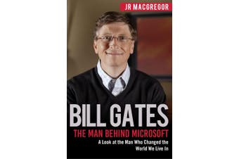 Bill Gates: The Man Behind Microsoft