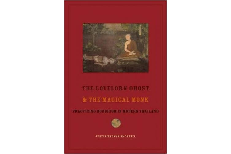 The Lovelorn Ghost and the Magical Monk - Practising Buddhism in Modern Thailand