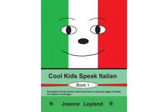 Cool Kids Speak Italian - Book 1: Enjoyable Activity Sheets, Word Searches & Colouring Pages in Italian for Children of All Ages [Italian]