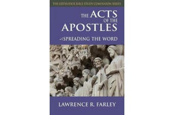 The Acts of the Apostles: Spreading the Word (Orthodox Bible Study Companion)
