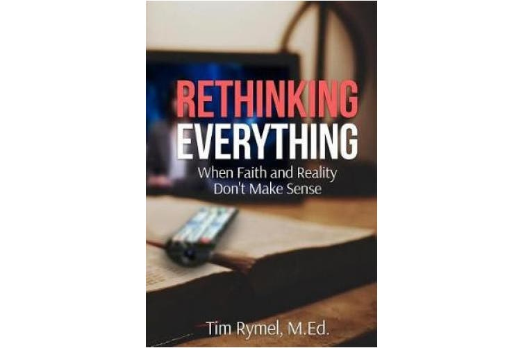Rethinking Everything: When Faith and Reality Don't Make Sense