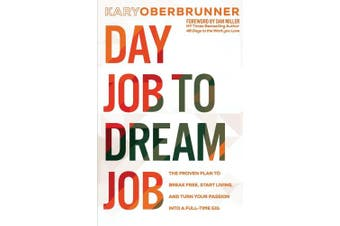 Day Job to Dream Job: The Proven Plan to Break Free, Start Living, and Turn Your Passion Into a Full-Time Gig
