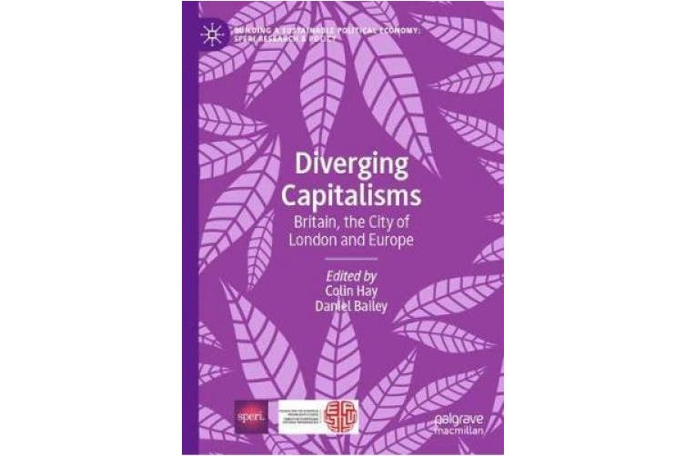 Diverging Capitalisms: Britain, the City of London and Europe (Building a Sustainable Political Economy: SPERI Research & Policy)