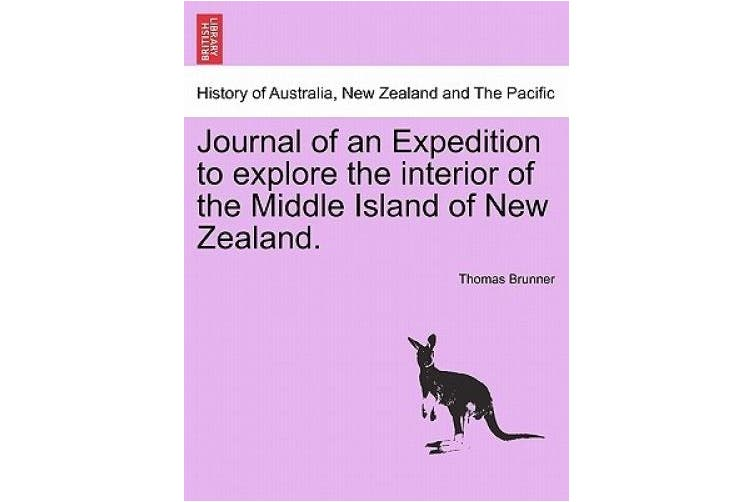 Journal of an Expedition to Explore the Interior of the Middle Island of New Zealand.