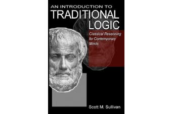 An Introduction to Traditional Logic: Classical Reasoning for Contemporary