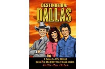 """Destination: Dallas: A Guide to TV's """"Dallas"""""""