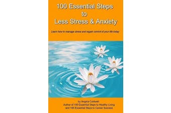 100 Essential Steps to Less Stress and Anxiety