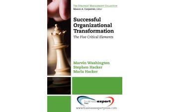 Successful Organizational Transformation: Th E Five Critical Elements