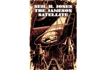 The Jameson Satellite by Neil R. Jones, Science Fiction, Fantasy, Adventure