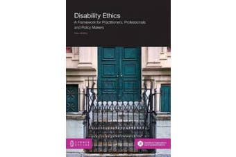 Disability Ethics: A Framework for Practitioners, Professionals and Policy Makers