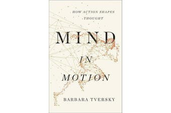 Mind in Motion: How Action Shapes Thought