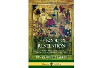 The Book of Revelation: A Study of the Last Prophetic Book of New Testament Scripture