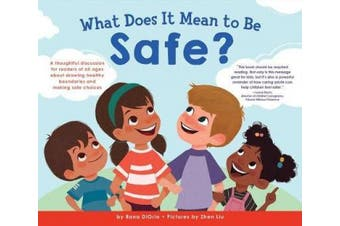 What Does it Mean to be Safe?: A Thoughtful Discussion for Readers of All Ages About Drawing Healthy Boundaries and Making Safe Choices (What Does it Mean to be...?)
