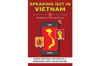 Speaking Out in Vietnam: Public Political Criticism in a Communist Party-Ruled Nation
