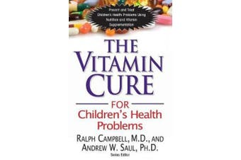 Vitamin Cure for Children's Health Problems: Prevent and Treat Children's Health Problems Using Nutrition and Vitamin Supplementation (Vitamin Cure Series)