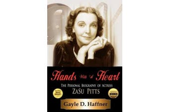 Hands with a Heart: The Personal Biography of Actress Zasu Pitts