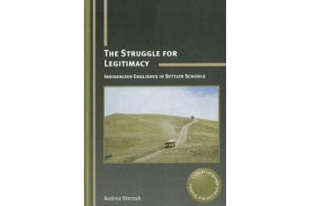 The Struggle for Legitimacy: Indigenized Englishes in Settler Schools (Critical Language and Literacy Studies)