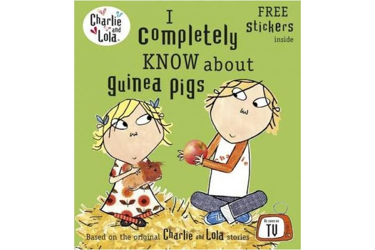 Charlie and Lola: I Completely Know About Guinea Pigs (Charlie and Lola)