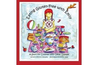 Eating Gluten-Free with Emily: A Story for Children with Celiace Disease