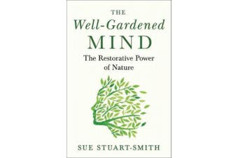 The Well-Gardened Mind: The Restorative Power of Nature