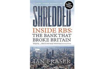 Shredded: Inside RBS, The Bank That Broke Britain